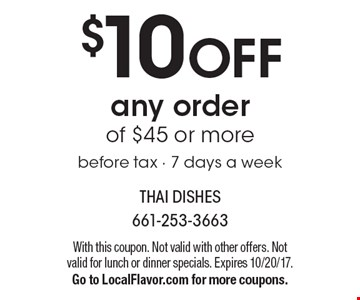 $10 OFF any order of $45 or more. Before tax - 7 days a week. With this coupon. Not valid with other offers. Not valid for lunch or dinner specials. Expires 10/20/17. Go to LocalFlavor.com for more coupons.