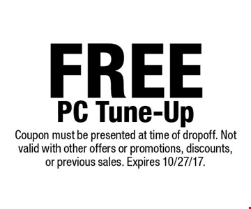 Free PC Tune-Up. Coupon must be presented at time of drop off. Not valid with other offers or promotions, discounts, or previous sales. Expires 10/27/17.