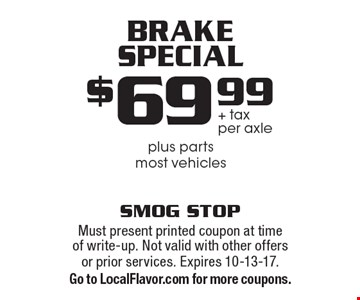 Break special. $69.99 + tax per axle plus parts. Most vehicles. Must present printed coupon at time of write-up. Not valid with other offers or prior services. Expires 10-13-17. Go to LocalFlavor.com for more coupons.
