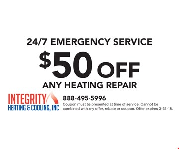 24/7 emergency service $50 OFF any Heating repair. Coupon must be presented at time of service. Cannot be combined with any offer, rebate or coupon. Offer expires 3-31-18.