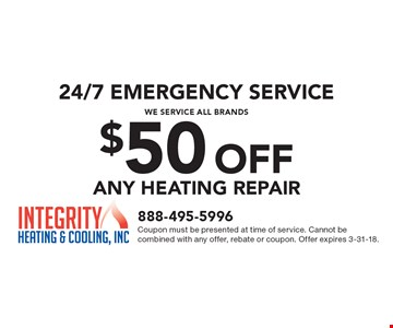 24/7 emergency service. We service all brands. $50 off any heating repair. Coupon must be presented at time of service. Cannot be combined with any offer, rebate or coupon. Offer expires 3-31-18.