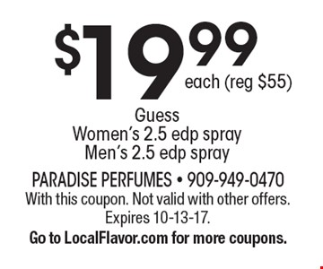 $19.99each (reg $55)GuessWomen's 2.5 edp sprayMen's 2.5 edp spray. With this coupon. Not valid with other offers. Expires 10-13-17.Go to LocalFlavor.com for more coupons.