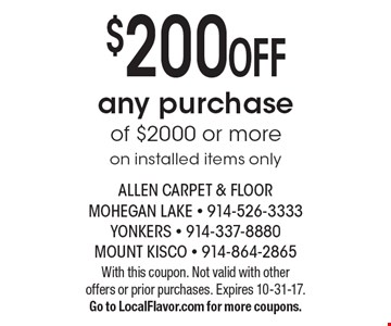 $200 OFF any purchase of $2000 or more - on installed items only. With this coupon. Not valid with other offers or prior purchases. Expires 10-31-17. Go to LocalFlavor.com for more coupons.