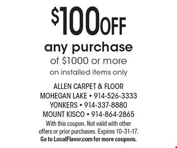 $100 OFF any purchase of $1000 or more -on installed items only. With this coupon. Not valid with other offers or prior purchases. Expires 10-31-17. Go to LocalFlavor.com for more coupons.