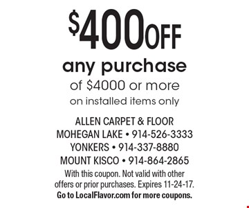 $400 OFF any purchase of $4000 or more on installed items only. With this coupon. Not valid with other offers or prior purchases. Expires 11-24-17. Go to LocalFlavor.com for more coupons.