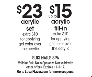 up to $15 acrylic fill-in. Extra $10 for applying gel color over the acrylic. $23 acrylic set. Extra $10 for applying gel color over the acrylic. Valid at Suki Nails Spa only. Not valid with other offers. Expires 11-3-17. Go to LocalFlavor.com for more coupons.