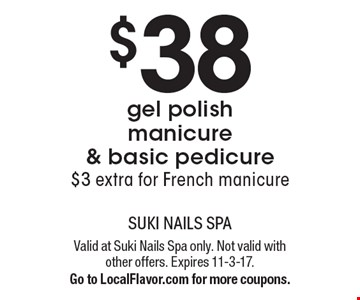 $38 gel polish manicure & basic pedicure. $3 extra for French manicure. Valid at Suki Nails Spa only. Not valid with other offers. Expires 11-3-17. Go to LocalFlavor.com for more coupons.