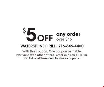 $5 Off any order over $45. With this coupon. One coupon per table. Not valid with other offers. Offer expires 1-26-18. Go to LocalFlavor.com for more coupons.