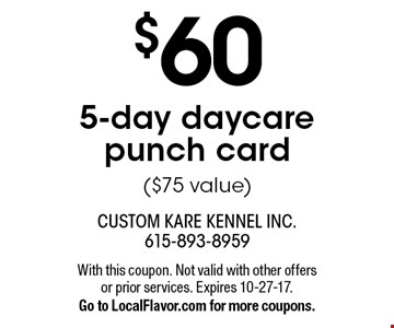 $605-day day care punch card ($75 value). With this coupon. Not valid with other offers or prior services. Expires 10-27-17. Go to LocalFlavor.com for more coupons.