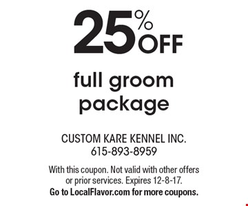 25% OFF full groom package. With this coupon. Not valid with other offers or prior services. Expires 12-8-17. Go to LocalFlavor.com for more coupons.
