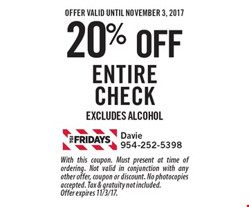 20% off entire check. Excludes alcohol. With this coupon. Must present at time of ordering. Not valid in conjunction with any other offer, coupon or discount. No photocopies accepted. Tax & gratuity not included. Offer expires 11/3/17.