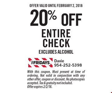 20% off entire check excludes alcohol. With this coupon. Must present at time of ordering. Not valid in conjunction with any other offer, coupon or discount. No photocopies accepted. Tax & gratuity not included. Offer expires 2/2/18.