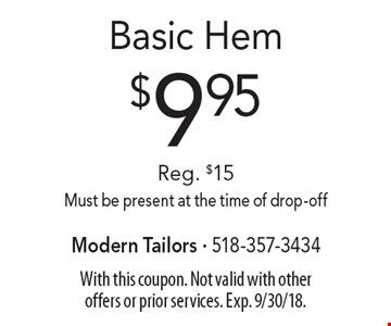 $9.95 Basic Hem Reg. $15. Must be present at the time of drop-off. With this coupon. Not valid with other offers or prior services. Exp. 9/30/18.