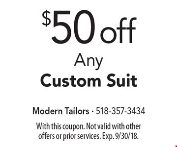 $50 off Any Custom Suit. With this coupon. Not valid with other offers or prior services. Exp. 9/30/18.
