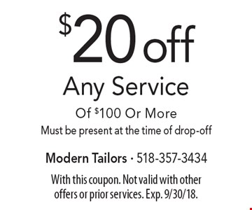 $20 off Any Service Of $100 Or More. Must be present at the time of drop-off. With this coupon. Not valid with other offers or prior services. Exp. 9/30/18.