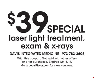 $39 special laser light treatment, exam & x-rays. With this coupon. Not valid with other offers or prior purchases. Expires 12/15/17.Go to LocalFlavor.com for more coupons.