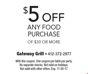 $5 off any food purchase of $30 or more. With this coupon. One coupon per table per party. No separate checks. Not valid on holidays. Not valid with other offers. Exp. 11-26-17.