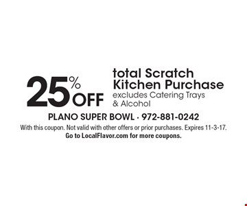 25% Off total Scratch Kitchen Purchase excludes Catering Trays & Alcohol. With this coupon. Not valid with other offers or prior purchases. Expires 11-3-17.Go to LocalFlavor.com for more coupons.
