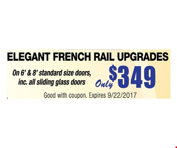 Only $349 elegant French rail upgrades. On 6' & 8' standard size doors, inc. all sliding glass doors. Good with coupon. Expires 10/20/2017.
