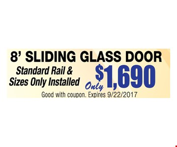 Only $1,690 8' sliding glass door. Standard rail & sizes only installed. Good with coupon. Expires 10/20/2017.