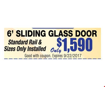 Only $1,590 6' sliding glass door. Standard rail & sizes only installed. Good with coupon. Expires 10/20/2017.