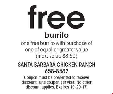 free burrito, one free burrito with purchase of one of equal or greater value (max. value $8.50). Coupon must be presented to receive discount. One coupon per visit. No other discount applies. Expires 10-20-17.