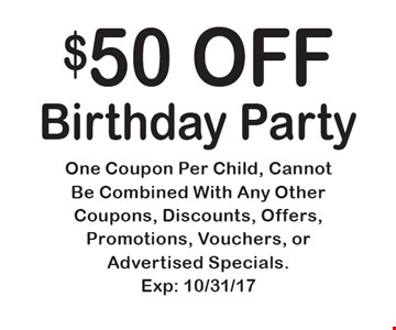 $50 OFF Birthday Party . One Coupon Per Child, CannotBe Combined With Any Other Coupons, Discounts, Offers, Promotions, Vouchers, or Advertised Specials.Exp: 10/31/17