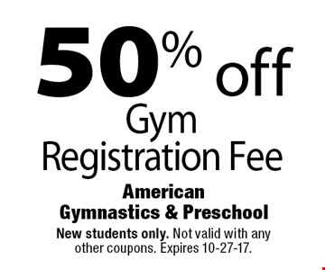 50% off Gym Registration Fee. New students only. Not valid with any  other coupons. Expires 10-27-17.
