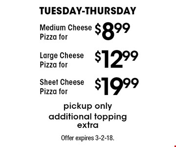 Tuesday-Thursday Medium Cheese Pizza forpickup only additional topping extra. Large Cheese Pizza forpickup only additional topping extra. Sheet Cheese Pizza forpickup only additional topping extra. Offer expires 3-2-18.
