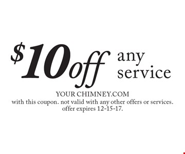 $10 off any service. with this coupon. not valid with any other offers or services. offer expires 12-15-17.