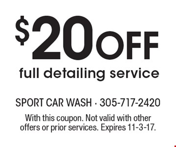 $20 off full detailing service. With this coupon. Not valid with other offers or prior services. Expires 11-3-17.
