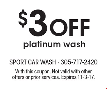 $3 off platinum wash. With this coupon. Not valid with other offers or prior services. Expires 11-3-17.