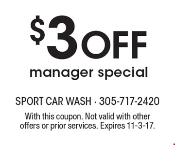 $3 off manager special. With this coupon. Not valid with other offers or prior services. Expires 11-3-17.