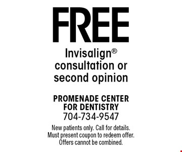 Free Invisalign consultation or second opinion. New patients only. Call for details. Must present coupon to redeem offer. Offers cannot be combined.