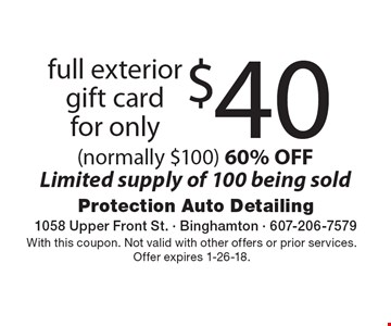 $40 full exterior gift card for only (normally $100) 60% OFF Limited supply of 100 being sold. With this coupon. Not valid with other offers or prior services. Offer expires 1-26-18.