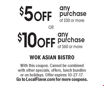 $10OFF any purchase of $60 or more. $5 OFF any purchase of $30 or more. With this coupon. Cannot be combined with other specials, offers, lunch bundles or on holidays. Offer expires 10-27-17. Go to LocalFlavor.com for more coupons.