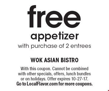 Free appetizer with purchase of 2 entrees. With this coupon. Cannot be combined with other specials, offers, lunch bundles or on holidays. Offer expires 10-27-17. Go to LocalFlavor.com for more coupons.