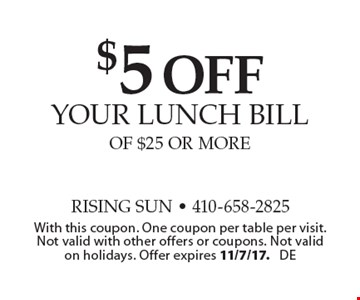 $5 off your lunch bill of $25 or more. With this coupon. One coupon per table per visit. Not valid with other offers or coupons. Not valid on holidays. Offer expires 11/7/17. DE