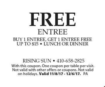 FREE entree - buy 1 entree, get 1 entree free up to $15 - lunch or dinner. With this coupon. One coupon per table per visit. Not valid with other offers or coupons. Not valid on holidays. Valid 11/8/17 - 12/6/17. PA