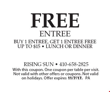 FREE entree - buy 1 entree, get 1 entree free up to $15 - lunch or dinner. With this coupon. One coupon per table per visit. Not valid with other offers or coupons. Not valid on holidays. Offer expires 11/7/17. PA