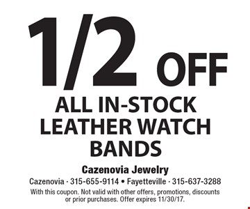 1/2 OFF ALL IN-STOCK LEATHER WATCH BANDS. With this coupon. Not valid with other offers, promotions, discounts or prior purchases. Offer expires 11/30/17.