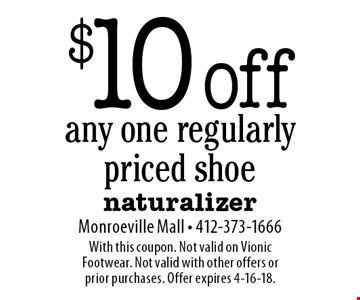 $10 off any one regularly priced shoe. With this coupon. Not valid on Vionic Footwear. Not valid with other offers or prior purchases. Offer expires 4-16-18.