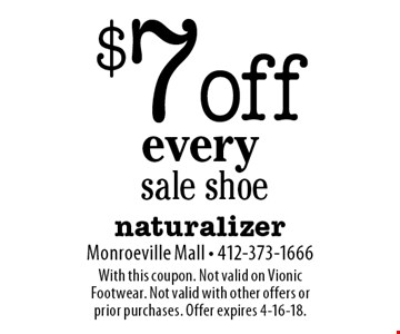 $7 off every sale shoe. With this coupon. Not valid on Vionic Footwear. Not valid with other offers or prior purchases. Offer expires 4-16-18.