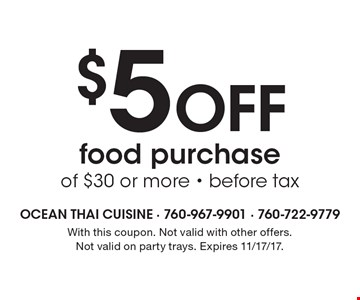 $5 Off food purchase of $30 or more - before tax. With this coupon. Not valid with other offers. Not valid on party trays. Expires 11/17/17.
