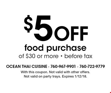 $5 Off food purchase of $30 or more - before tax. With this coupon. Not valid with other offers. Not valid on party trays. Expires 1/12/18.
