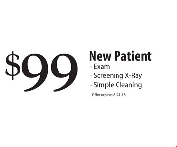 $99 New Patient- Exam - Screening X-Ray - Simple Cleaning. Offer expires 8-31-18.