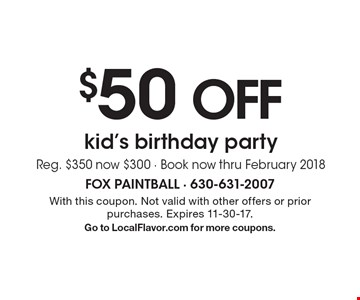 $50 Off Kid's Birthday Party. Reg. $350 now $300. Book now thru February 2018. With this coupon. Not valid with other offers or prior purchases. 