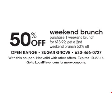 50% Off weekend brunch. Purchase 1 weekend brunch for $13.99, get a 2nd weekend brunch 50% off. With this coupon. Not valid with other offers. Expires 10-27-17.Go to LocalFlavor.com for more coupons.