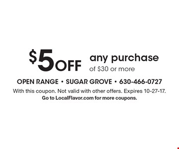 $5 Off any purchase of $30 or more. With this coupon. Not valid with other offers. Expires 10-27-17.Go to LocalFlavor.com for more coupons.