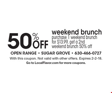 50% Off weekend brunch. Purchase 1 weekend brunch for $13.99, get a 2nd weekend brunch 50% off. With this coupon. Not valid with other offers. Expires 2-2-18. Go to LocalFlavor.com for more coupons.